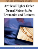Artificial Higher Order Neural Networks for Economics and Business : Premier Reference Source - Ming Zhang