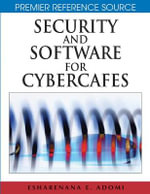 Security and Software for Cybercafes : Premier Reference Source - Esharenana E. Adomi