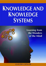 Knowledge and Knowledge Systems : Learning from the Wonders of the Mind - Eliezer Geisler