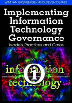 Implementing Information Technology Governance : Models, Practices, and Cases - Wim Van Grembergen