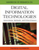 Handbook of Research on Digital Information Technologies : Innovations, Methods, and Ethical Issues