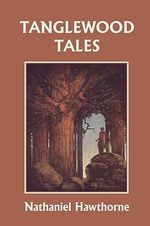 Tanglewood Tales, Illustrated Edition (Yesterday's Classics) - Nathaniel Hawthorne