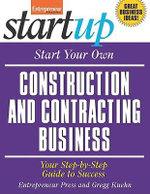 Start Your Own Construction and Contracting Business : Your Step-By-Step Guide to Success - Entrepreneur Press