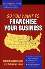 So You Want to Franchise Your Business? : A Nuts-and-Bolts Guide to Owning and Running a Fra... - Harold Kestenbaum