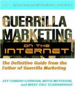 Guerilla Marketing on the Internet  :  The Definitive Guide from the Father of Guerilla Marketing - Jay Levinson