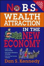 No B.S. Wealth Attraction in the New Economy - Dan S. Kennedy