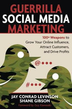 Guerrilla Marketing for Social Media : 100+ Weapons to Grow Your Online Influence, Attract Customers, and Drive Profits - Jay Levinson