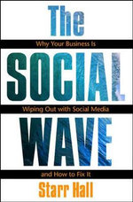 The Social Wave : Why Your Business is Wiping Out with Social Media and How to Fix it - Starr Hall