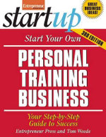 Start Your Own Personal Training Business : Your Step-By-Step Guide to Success - Entrepreneur Press