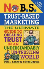 No B.S. Trust Based Marketing : The Ultimate Guide to Creating Trust in an Understandibly Un-Trusting World - Dan S. Kennedy