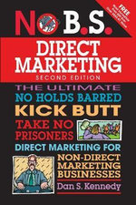 No B.S. Direct Marketing : The Ultimate No Holds Barred Take No Prisoners Direct Marketing for... - Dan S. Kennedy