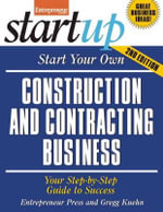 Start Your Own Construction and Contracting Business : Add Value Not Cost to Your Bottom Line - Entrepreneur Press