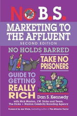 No B.S. Marketing to the Affluent : The Ultimate, No Holds Barred, Take No Prisoners Guide to Getting Really Rich - Dan S. Kennedy