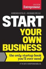 Start Your Own Business : The Only Startup Book You'll Ever Need - Entrepreneur Media
