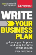 Write Your Business Plan : Get Your Plan in Place and Your Business off the Ground - Entrepreneur Media