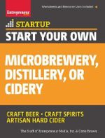 Start Your Own Micro Brewery, Distillery, or Cidery : Your Step-by-Step Guide to Success - Entrepreneur Media