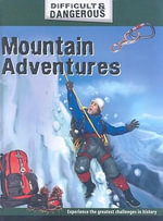 Mountain Adventures : Difficult & Dangerous (Library) - Alex Brown