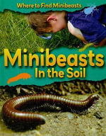 Minibeasts in the Soil - Sarah Ridley