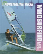 Windsurfing & Kite Surfing : Adrenaline Rush - Anne-Marie Laval