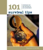 101 Survival Tips : Strategies for Self-Reliance in Any Environment - United States. Department of the Army Allocations Committee, Ammunition