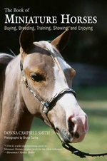 The Book of Miniature Horses : Buying, Breeding, Training, Showing and Enjoying - Donna Campbell Smith