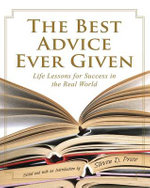 The Best Advice Ever Given : Life Lessons For Success In The Real World - Steven D. Price