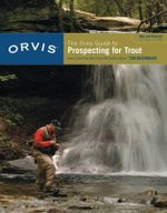 The Orvis Guide to Prospecting for Trout : How to Catch Fish When There's No Hatch to Match - Tom Rosenbauer