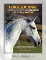 Horse Journal : Guide to Equine Supplements and Nutraceuticals - Eleanor M. Kellon, V.M.D.