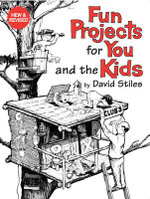 Fun Projects for You and the Kids : A Build-it-yourself Guide - David Stiles