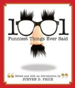 1001 Funniest Things Ever Said : LYONS PRESS - Steven D Price