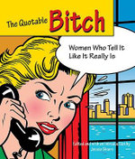 Quotable Bitch : Women Who Tell it Like it Really is - Jessie Shiers