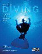 The Art of Diving : And Adventure in the Underwater World - Nick Hanna