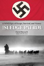Sledge Patrol : A WW II Epic of Escape, Survival, and Victory - David Howarth