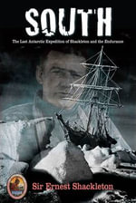 South : The Last Antarctic Expedition of Shackleton and the