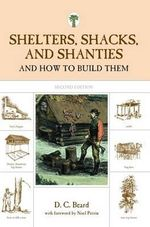 Shelters, Shacks, and Shanties : And How to Build Them - D. Beard
