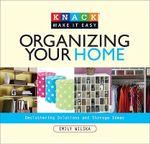 Organizing Your Home : Decluttering Solutions and Storage Ideas - Emily Wilska