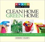 Clean Home Green Home : The Complete Illustrated Guide To Eco-Friendly Homekeeping - Kimberley Delaney