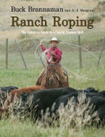 Ranch Roping : The Complete Guide to a Classic Cowboy Skill - Buck Brannaman