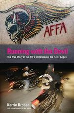 Running with the Devil : The True Story of the ATF's Infiltration of the Hells Angels - Kerrie Droban