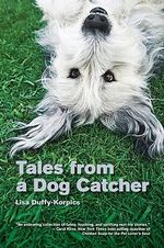 Tales from a Dog Catcher : LYONS PRESS - Lisa Duffy-Korpics