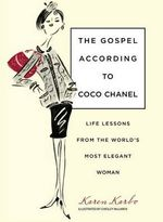 Gospel According to Coco Chanel H/C : Life Lessons from the World's Most Elegant Woman - Karen Karbo