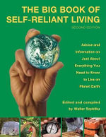 The Big Book of Self-Reliant Living : Advice and Information On Just About Everything You Need To Know To Live On Planet Earth - Walter Szykitka