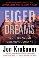 Eiger Dreams : Ventures Among Men and Mountains - Jon Krakauer