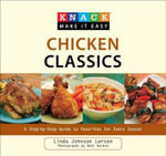 Knack Chicken Classics : A Step-By-Step Guide to Favorites for Every Season - Linda Johnson Larsen