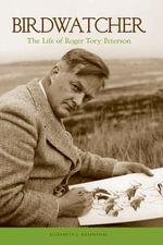 Birdwatcher : The Life of Roger Tory Peterson - Elizabeth J. Rosenthal