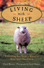 Living with Sheep : Everything You Need to Know to Raise Your Own Flock - Geoff Hansen