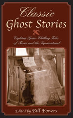 Classic Ghost Stories : Eighteen Spine-Chilling Tales of Terror and the Supernatural