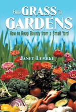 From Grass to Gardens : How to Reap Bounty from a Small Yard - Janet Lembke