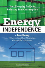 Energy Independence : Your Everyday Guide to Reducing Fuel Consumption - Christine Woodside