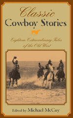 Classic Cowboy Stories : Eighteen Extraordinary Tales of the Old West - Michael McCoy